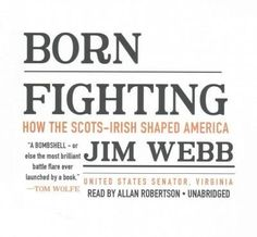 Born Fighting: How the Scots-Irish Shaped America: Library Edition