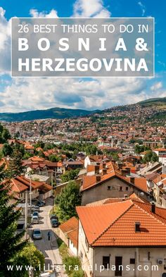 26 BEST THINGS TO DO ON A ROAD TRIP IN BOSNIA AND HERZEGOVINA