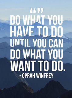<<Faits ce que vous avez à faire jusqu'à ce que vous puissiez faire ce que vous voulez faire>>
