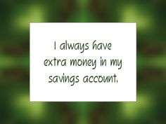 "Daily Affirmation for February 27, 2015 #affirmation #inspiration - ""I always have extra money in my savings account."""