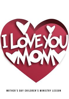 Perfect Mother's Day Children's Ministry Lesson! Kids will learn that God wants us to love our moms & will choose something to show love to their Mom today.
