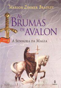 As Brumas de Avalon - A Senhora da Magia - Marion Zimmer Bradley