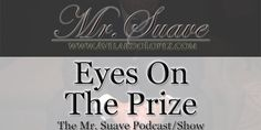 """""""Eyes On The Prize"""" Mr. Suave - Season 001 - Episode - 006  As the saying goes, """"Keep Your Eyes On The Prize"""". Today, we talk about how going out to look at new houses & window shopping, can help you stay motivated at working towards your goal. Looking often at the things we most want, is a good way to help keep the incentive in front of us to help lure us towards our goals in life.   Article Post Link:  http://avelardolopez.com/eyes-prize/  Mr. Avelardo Lopez / aka: Mr. Suave"""