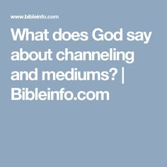 What does God say about channeling and mediums? | Bibleinfo.com