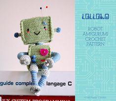 CROCHET PATTERN  Lollo1.0 robot amigurum. Crochet pattern & tutorial to create a cutie geek robot amigurumi for your nerdy love.
