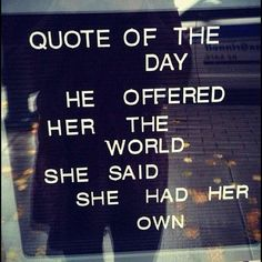 Spoken like a true woman of independence and self-worth. I've got my own, and don't need yours. But these 2 worlds can co-exist. However; one should never replace the other.