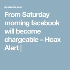 From Saturday morning facebook will become chargeable – Hoax Alert  