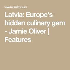 Latvia: Europe's hidden culinary gem - Jamie Oliver | Features