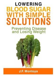Lowering Blood Sugar With Simple Solutions: Preventing Disease and Losing Weight