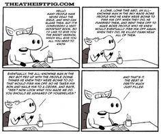 From the Atheist Pig.  Sorry but this is just funny.