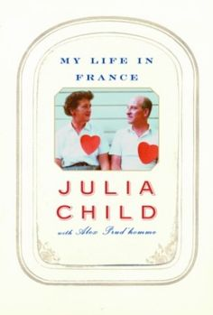Perfectly Paired with Wine and Cheese: Julia Child's My Life in France