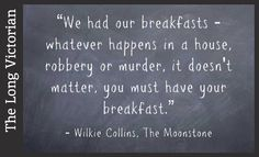 My current read. It reminds me of another lovely food quote from Wilkie Collins – this time from The Woman in White: