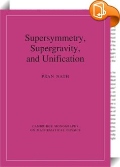 Supersymmetry, Supergravity, and Unification    ::  This unique book gives a modern account of particle physics and gravity based on supersymmetry and supergravity, two of the most significant developments in theoretical physics since general relativity. The book begins with a brief overview of the history of unification and then goes into a detailed exposition of both fundamental and phenomenological topics. The topics in fundamental physics include Einstein gravity, Yang-Mills theory...