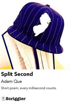 Split Second by Adam Que https://scriggler.com/detailPost/story/55384 Short poem; every millisecond counts.
