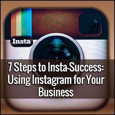 7 Steps to Insta-Success: Use Instagram for Your Small Business.