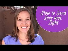 Sending Love and Light... Here's How!