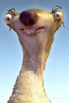 Sid From Ice Age | wouldn't argue with him on that one..