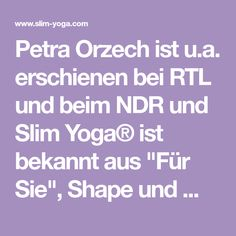 """PetraOrzechist u.a. erschienen bei RTL und beim NDR und SlimYoga®ist bekannt aus """"Für Sie"""", Shape und ..."""