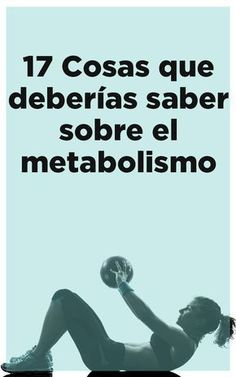 Cosas sobre el metabolismo que todos deberían saber