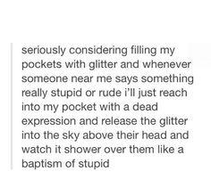 I should carry around glitter