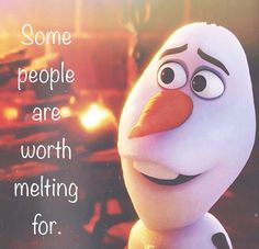 """Anna: """"Olaf, you're melting!"""" Olaf: """"Some people are worth melting for."""" *his head starts to slide off* """"Okay, but maybe not right now! Cute Quotes, Great Quotes, Funny Quotes, Inspirational Quotes, Daily Quotes, Funny Memes, Joy Quotes, Motivational Monday, People Quotes"""