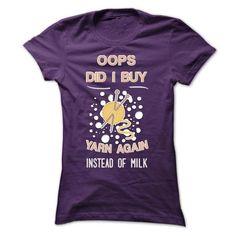 OOPS, DID I BUY YARN AGAIN INSTEAD OF MILK T Shirts, Hoodie, Tee Shirts ==► Shopping Now!