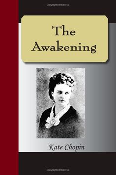 a focus of the novel the awakening by kate chopin Read the awakening and selected short stories by author kate chopin, free, online (table of contents) this book and many more are available.