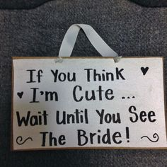 If you think I'm cute wait until you see the Bride sign weighs only 10 ounces so easy for a little boy or girl to carry down the aisle. Ring bearer or flower girl can carry easily! Your wedding guests will think your pretty little girl is sooooo cute! Wedding Signs, Wedding Day, Wedding Stuff, Flower Girl Signs, Ring Bearer Signs, Red Wedding Flowers, Rings For Girls, Wood Gifts, Funny Messages