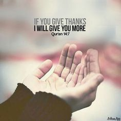"""..If you give thanks, I will give you more.."" Qur'an 14:7 #Allah (ﷻ) #Dua…"