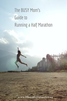 The BUSY Mom's Guide to Running A Half Marathon | A Beautiful Adventure