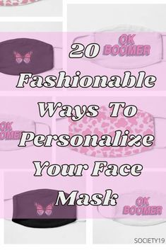 20 Fashionable Ways To Personalize Your Face Mask