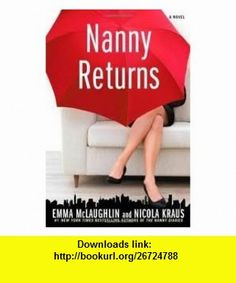 Nanny Returns Publisher Atria Emma McLaughlin ,   ,  , ASIN: B004W82NJC , tutorials , pdf , ebook , torrent , downloads , rapidshare , filesonic , hotfile , megaupload , fileserve