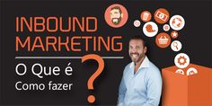 Inbound Marketing – O que é, e como fazer?