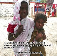 """""""How wonderful it is that nobody need wait a single moment before starting to improve the world""""Anne Frank"""