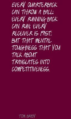 tom brady quotes | Tom Brady Every quarterback can throw a ball; Quote