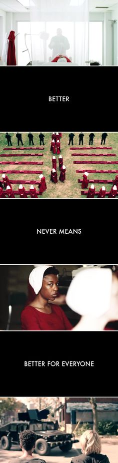 Better never means better for everyone. It always means worse, for some.  //  The Handmaid's Tale (2017)