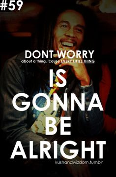 One of my favorite quotes said by one of my favorite artists...R.I.P Bob Marley  ~ One Love