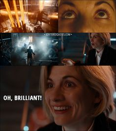 Quote from Doctor Who 11x00 -  Thirteenth Doctor: Oh, brilliant! │ #DoctorWho #Quotes