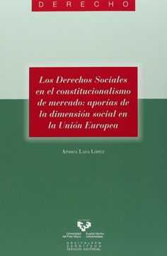 Los derechos sociales en el constitucionalismo de mercado : aporías de la dimensión social en la Unión Europea / Ainhoa Lasa López. - 2012