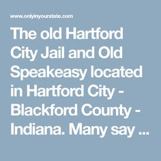 The old Hartford City Jail and Old Speakeasy located in Hartford City - Blackford County - Indiana. Many say the old prison is still haunted.