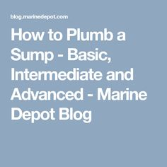 How to Plumb a Sump - Basic, Intermediate and Advanced - Marine Depot Blog