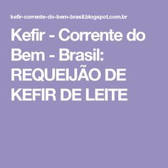 Kefir - Corrente do Bem - Brasil: REQUEIJÃO DE KEFIR DE LEITE