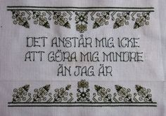 "A quotation from the Finland-Swedish poet Edith Södergran. It says ""It does not behoove me to make myself smaller than I am"". Small Words, Cool Words, Funny Quotes, Life Quotes, Textiles, Cross Stitch Embroidery, In This World, Feminism, Quotations"