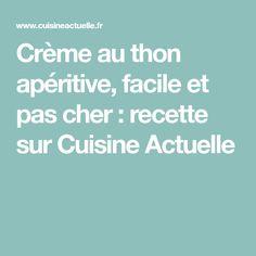 Crème au thon apéritive, facile et pas cher : recette sur Cuisine Actuelle