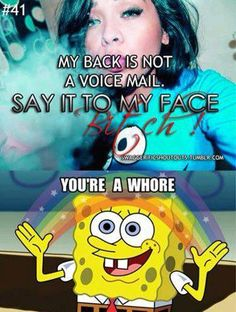 Say it to her face