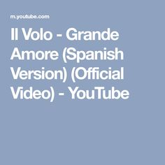 Il Volo - Grande Amore (Spanish Version) (Official Video) - YouTube