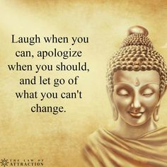 Budha ♡ Laugh when you can, apologize when you should, let go of what you can't change.