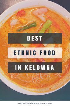 Best Ethnic Food in Kelowna | Where to eat in Kelowna | Restaurants in Kelowna | Best Eats