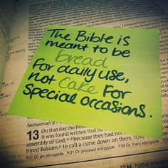 The Bible is meant to be BREAD for daily use, not CAKE for special occasions!