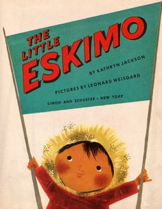 The Little Eskimo by Kathryn Jackson, illustrated by Leonard Weisgard, 1952.